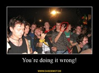 You´re doing it wrong! –