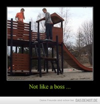 Not like a boss ... –