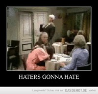 HATERS GONNA HATE –