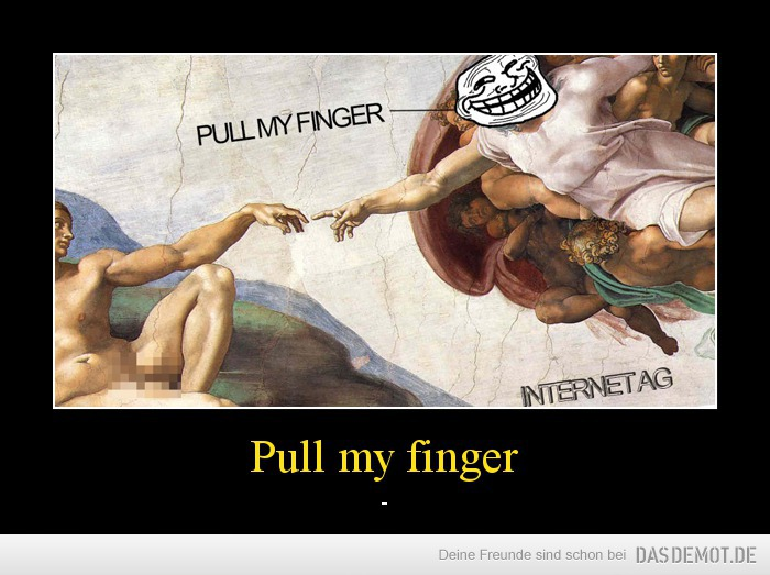 Pull my finger – -