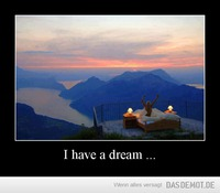 I have a dream ... –