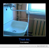 Trust me, – I'm an engineer