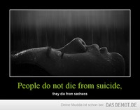 People do not die from suicide, – they die from sadness