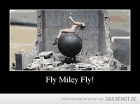 Fly Miley Fly! –