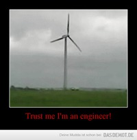 Trust me I'm an engineer! –