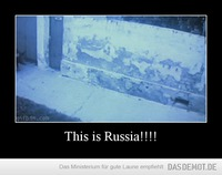 This is Russia!!!! –