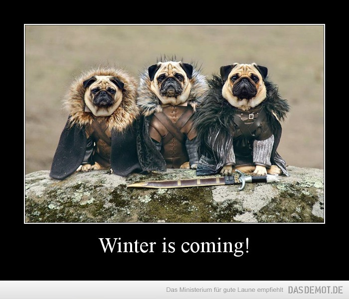 Winter is coming! –