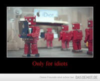 Only for idiots –