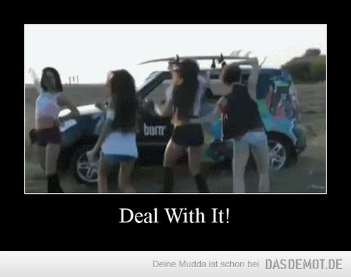 Deal With It! –