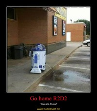 Go home R2D2 – You are drunk!
