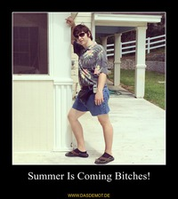 Summer Is Coming Bitches! –